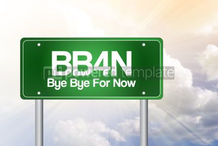 Business: BB4N Bye Bye For Now Green Road Sign concept #02397